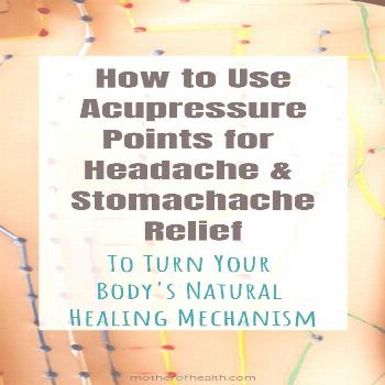 How to Use Acupressure Points for Headache and Stomachache Relief | Mother Of Health Acupressure ha