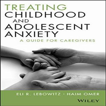 Treating Childhood and Adolescent Anxiety: A Guide for