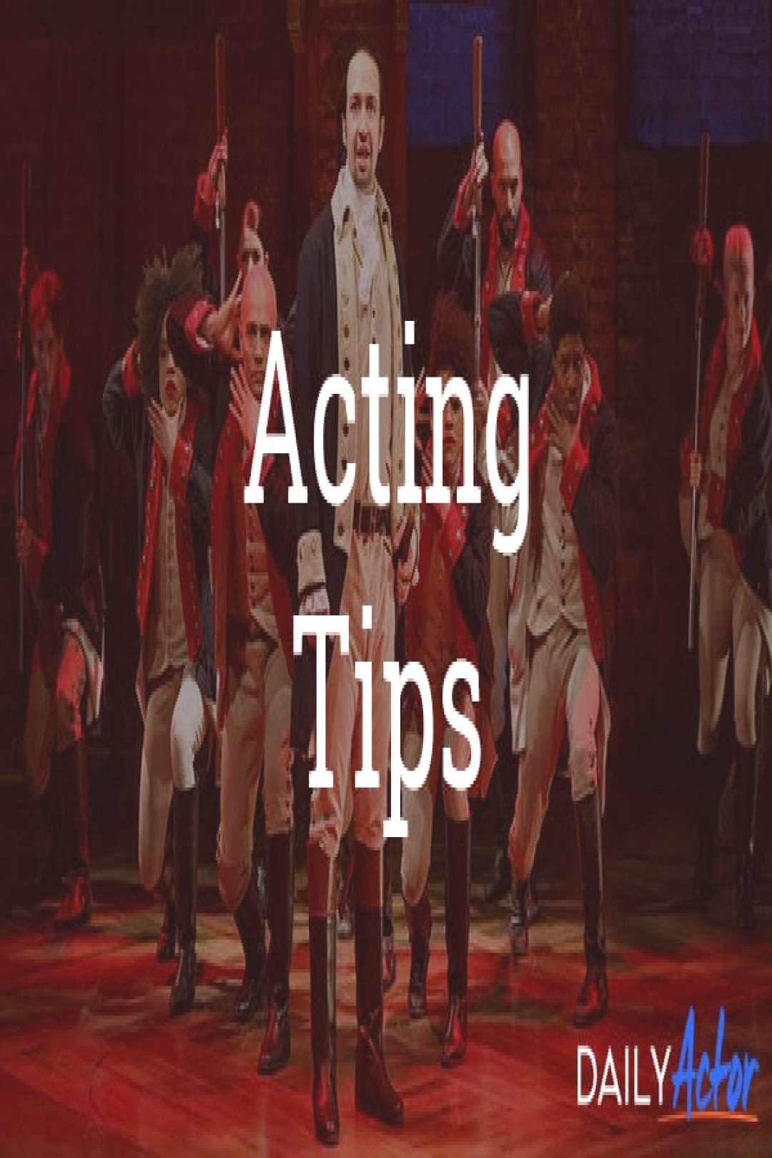 Acting Tips: Auditions, Advice, Techniques and More! - Daily Actor